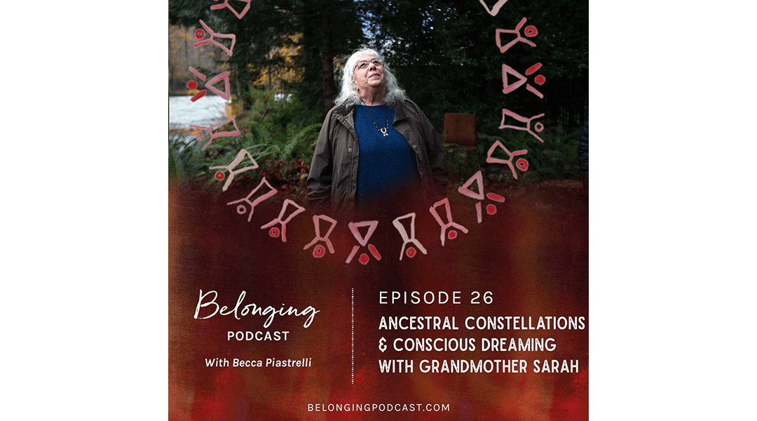 Belonging Podcast: ANCESTRAL CONSTELLATIONS & CONSCIOUS DREAMING